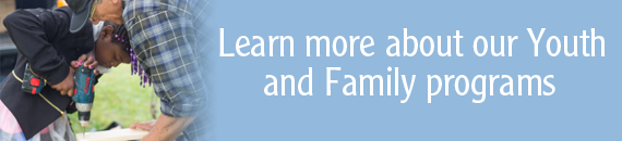 Learn more about our Youth and Family programs