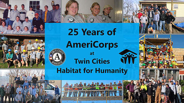 "A bright blue box centered with black text that says ""25 Years of AmeriCorps at Twin Cities Habitat for Humanity"" with the AmeriCorps Minnesota logo and the Habitat logo flanking it. The blue box is overlaying 8 images of AmeriCorps members in group photos."