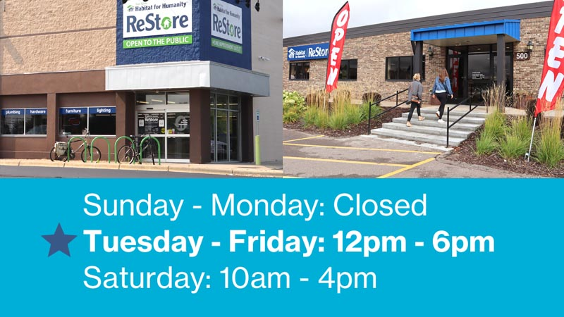 Images of the entrances to both ReStore locations, with the hours listed below as follows. Sunday - Monday: Closed. Tuesday - Friday: 12PM - 6PM. Saturday: 10AM - 4PM.
