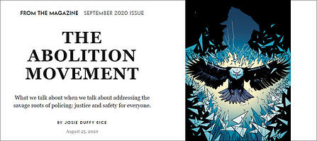 "To the left, centered text that reads ""From the Magazine: September 2020 Issue"" In large bold all-caps font: ""The Abolition Movement."" In smaller, normal font: ""What we talk about when we talk about addressing the savage roots of policing: Justice and safety for everyone. By Josie Duffy Rice. August 25, 2020."" To the right, a drawing of an eagle in flight, moving directly toward the reader, bursting through a blue silhouette of a police officer, in front of a black background. There are glass shards and light surrounding the eagle as it comes through the silhouette."
