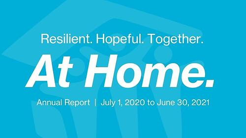 Resilient. Hopeful. Together. At Home. Annual Report: July 1, 2020 to June 30, 2021.