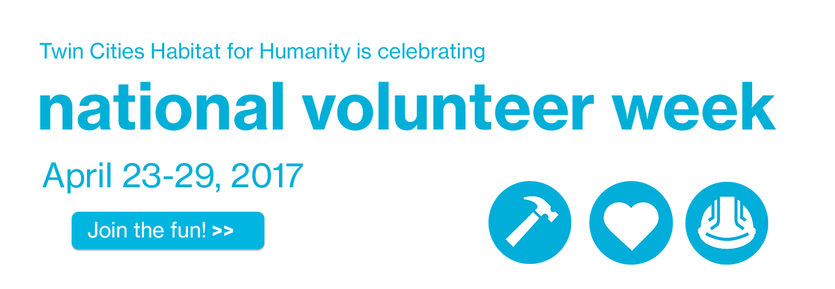 Twin Cities Habitat for Humanity is celebrating National Volunteer Week April 23-29, 2017. Join the fun!