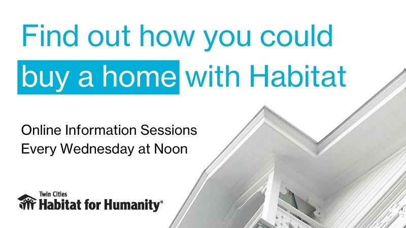 """""""Find out how you could buy a home with Habitat. Online Information Sessions Every Wednesday at Noon."""""""