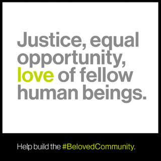 Justice, equal opportunity, love of fellow human beings. Help build the #BelovedCommunity