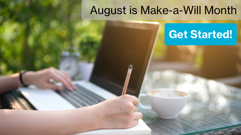 August is Make-a-Will month. Get started now