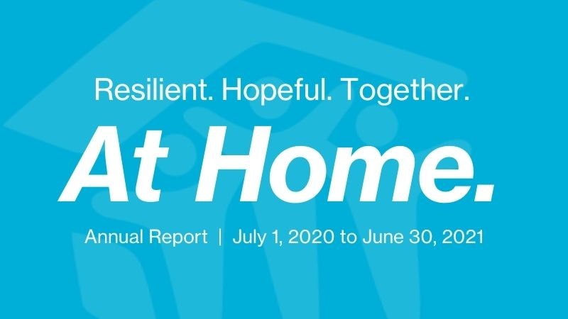 resilient. hopeful. together. at home. annual report July 1, 2020 to June 30, 2021