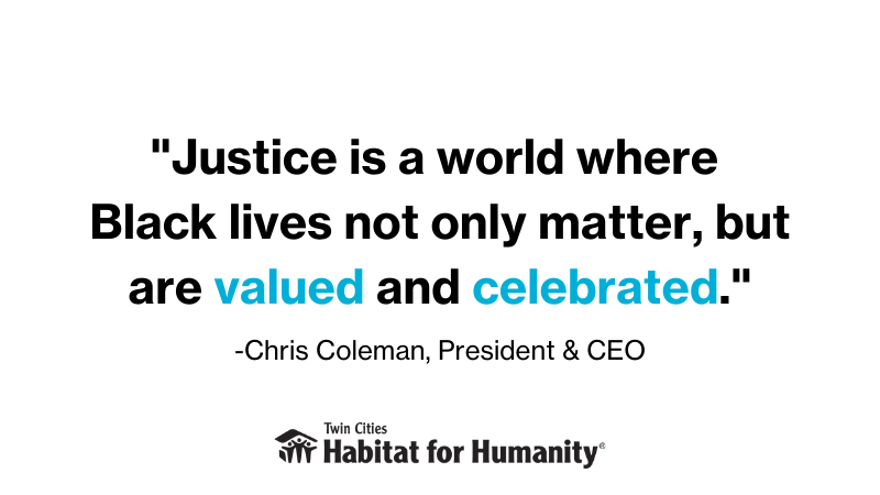 """""""Justice is a world where Black lives not only matter, but are valued and celebrated."""" -Chris Coleman, President & CEO"""