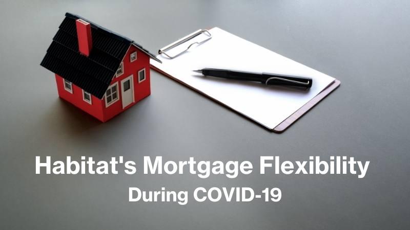 habitat's mortgage flexibility during covid-19