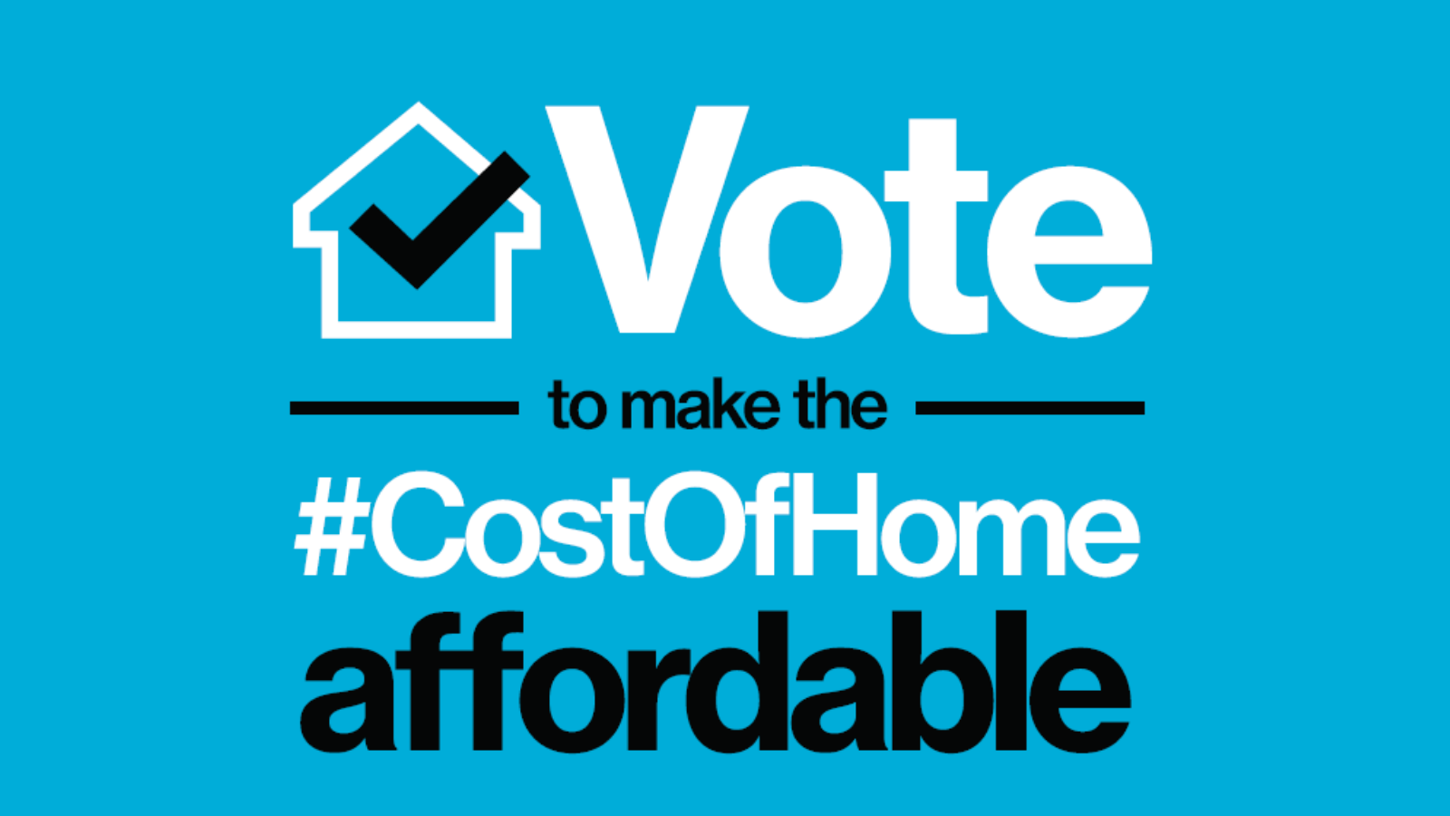 Vote to make the cost of Home affordable 16x9