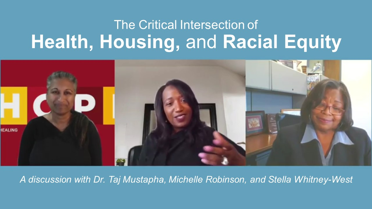 The Critical Intersection of Health, Housing, and Racial Equity - A discussion with Dr. Taj Mustapha, Michelle Robinson, and Stella Whitney-West